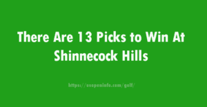 There Are 13 Picks to Win At Shinnecock Hills