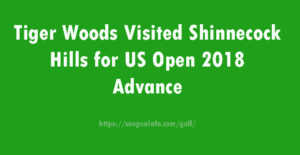 Tiger Woods Visited Shinnecock Hills for US Open 2018 Advance