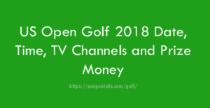 US Open Golf 2018 Date, Time, TV Channels and Prize Money