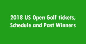 2018 US Open Golf tickets, Schedule and Past Winners