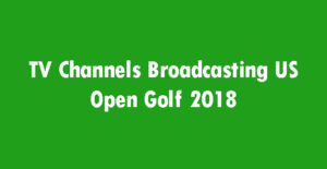 TV Channels Broadcasting US Open Golf 2018
