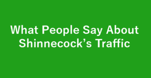 What People Say About Shinnecock's Traffic